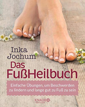 Das FußHeilbuch Einfache Übungen, um Beschwerden zu lindern und lange gut zu Fuß zu sein