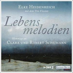 Lebensmelodien: Eine Hommage an Clara und Robert Schumann - Elke Heidenreich