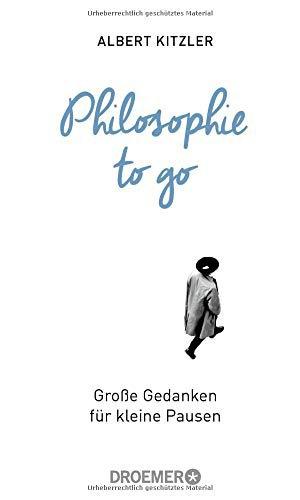 Philosophie to go Große Gedanken für kleine Pausen