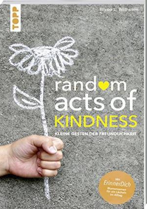 Random Acts of Kindness Kleine Gesten der Freundlichkeit. Mit ErinnerDich