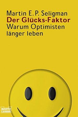 Martin E.P. Seligman - Der Glücks-Faktor: Warum Optimisten länger leben