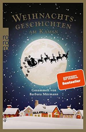 Weihnachtsgeschichten am Kamin 34 Gesammelt von Barbara Mürmann