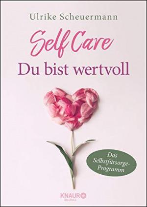 SELF CARE - Du bist wertvoll Das Selbstfürsorge-Programm