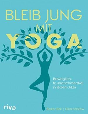 Bleib jung mit Yoga Beweglich, fit und schmerzfrei in jedem Alter