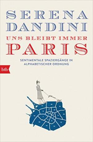 Uns bleibt immer Paris Sentimentale Spaziergänge in alphabetischer Ordnung