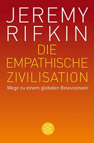 Die empathische Zivilisation Wege zu einem globalen Bewusstsein