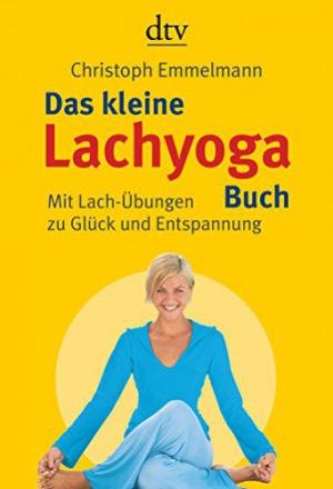 Das kleine Lachyoga-Buch Mit Lach-Übungen zu Glück und Entspannung