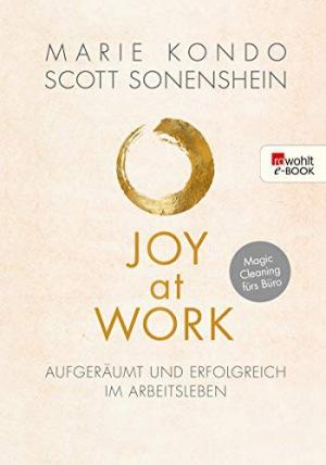 Marie Kondo: Joy at Work: Aufgeräumt und erfolgreich im Arbeitsleben
