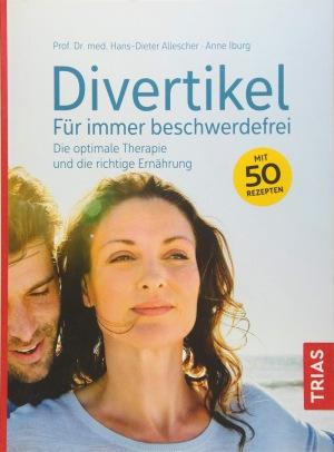 Hans-Dieter Allescher, Anne Iburg - Divertikel - Für immer beschwerdefrei: Die optimale Therapie und die richtige Ernährung