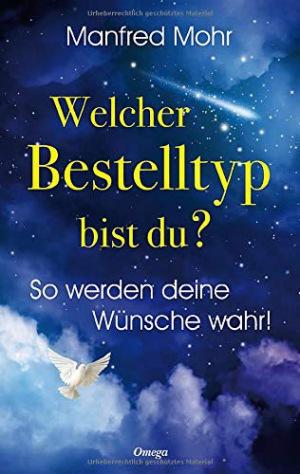 Mohr Manfred - Welcher Bestelltyp bist du?: So werden deine Wünsche wahr!
