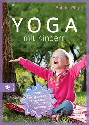 Sabina Pilguj (Autor), Maria-Regina Altmeyer (Illustrator): Yoga mit Kindern  Zum Auspowern, Entspannen und Runterkommen