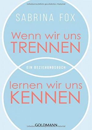 Sabrina Fox: Wenn wir uns trennen, lernen wir uns kennen: Ein Beziehungsbuch