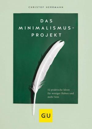 Christof Herrmann: Das Minimalismus-Projekt: 52 praktische Ideen für weniger Haben und mehr Sein
