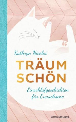 Kathryn Nicolai: Träum schön: Einschlafgeschichten für Erwachsene