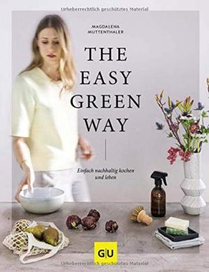 Magdalena Muttenthaler: The Easy Green Way: Einfach nachhaltig kochen und leben