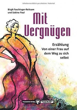 Birgit Faschinger-Reitsam: Mit Vergnügen: Von einer Frau auf dem Weg zu sich selbst