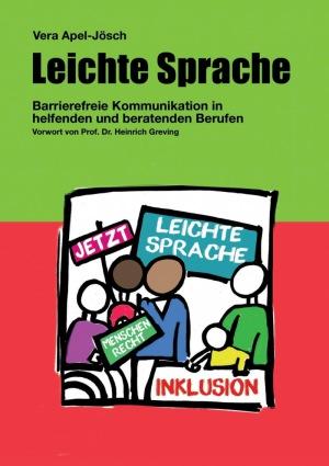 Vera Apel-Jösch: Leichte Sprache: Barrierefreie Kommunikation in helfenden und beratenden Berufen