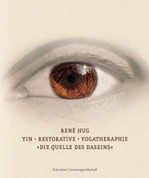 René Hug: Yin Restorative Yogatherapie: Quelle des Daseins