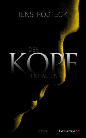 Jens Rosteck: Den Kopf hinhalten: Roman