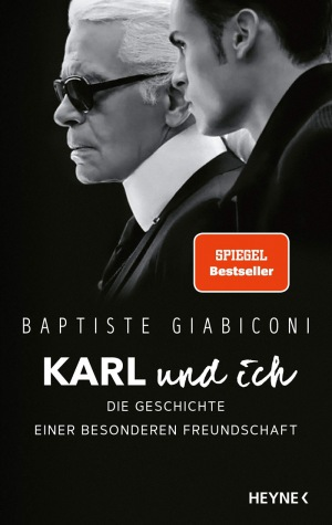 Baptiste Giabiconi: Karl und ich: Die Geschichte einer besonderen Freundschaft - Private Einblicke in Karl Lagerfelds Leben - Ich war Freund, Muse und Ziehsohn