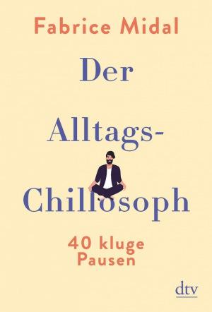 Fabrice Midal: Der Alltags-Chillosoph: 40 kluge Pausen