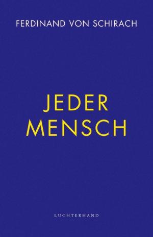 Ferdinand von Schirach: Jeder Mensch