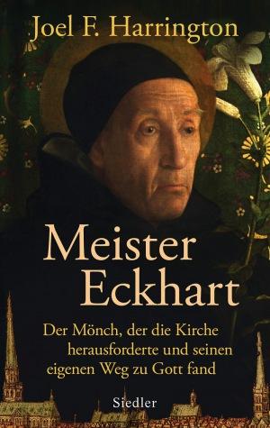Joel F. Harrington: Meister Eckhart: Der Mönch, der die Kirche herausforderte und seinen eigenen Weg zu Gott fand