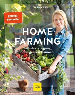 Judith Rakers: Homefarming: Selbstversorgung ohne grünen Daumen (GU Garten Extra)