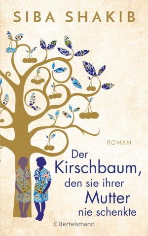 Siba Shakib: Der Kirschbaum, den sie ihrer Mutter nie schenkte: Roman