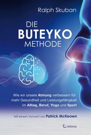 Ralph Skuban: Die Buteyko-Methode: Wie wir unsere Atmung verbessern für mehr Gesundheit und Leistungsfähigkeit im Alltag, Beruf, Yoga und Sport