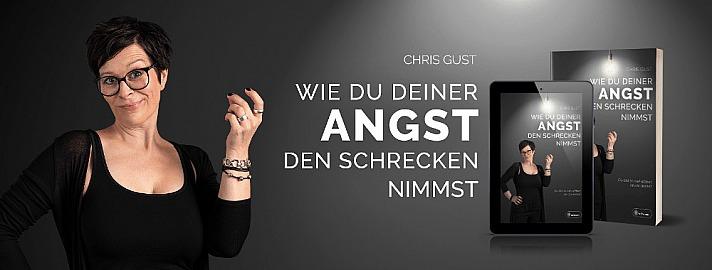 Chris Gust: Wie Du Deiner Angst den Schrecken nimmst