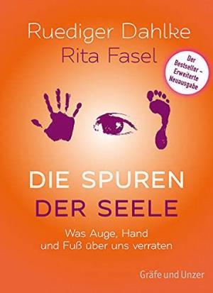 Ruediger Dahlke, Rita Fasel: Die Spuren der Seele - Neuauflage: Was Hand, Fuß und Augen über uns verraten