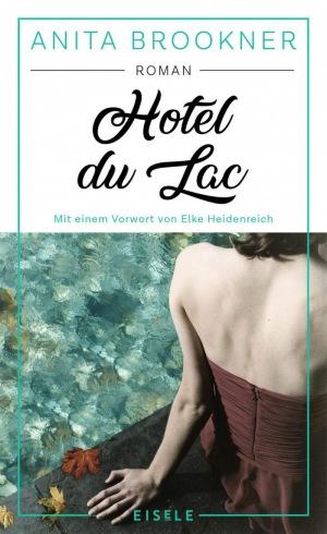 Anita Brookner: Hotel du Lac: Roman mit einem Vorwort von Elke Heidenreich