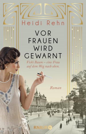 Heidi Rehn: Vor Frauen wird gewarnt: Vicki Baum - eine Frau auf dem Weg nach oben.