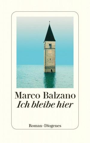 Marco Balzano: Ich bleibe hier