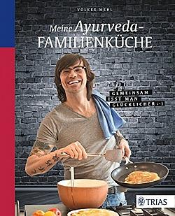 Meine Ayurveda-Familienküche Gemeinsam isst man glücklicher