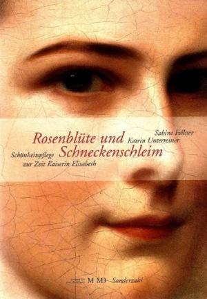 Rosenblüte und Schneckenschleim Schönheitspflege zur Zeit Kaiserin Elisabeth