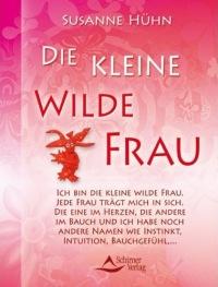 Susanne Hühn - Die kleine wilde Frau - Endlich Nein sagen lernen