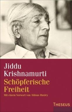 Jiddu Krishnamurti - Schöpferische Freiheit: Mit einem Vorwort von Aldous Huxley