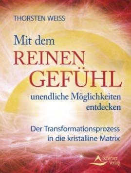 Thorsten Weiss - Mit dem reinen Gefühl unendliche Möglichkeiten entdecken - Ein Kurs in Urvertrauen: Der Transformationsprozess in die kristalline Matrix