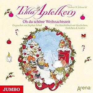 Andreas H. Schmachtl: Oh du schöne Weihnachtszeit: Ein Haushörbuch mit Geschichten, Gedichten und Liedern (Tilda Apfelkern)