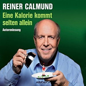 Hörbuch Eine Kalorie Kommt Selten Allein Von Reiner Calmund