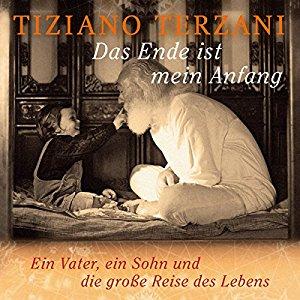 Tiziano Terzani: Das Ende ist mein Anfang: Ein Vater, ein Sohn und die große Reise des Lebens