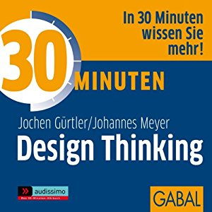 Jochen Gürtler Johannes Meyer: 30 Minuten Design Thinking
