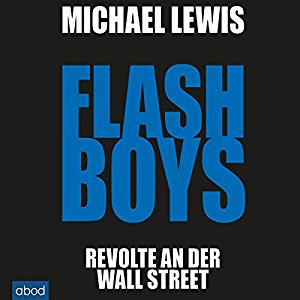 Michael Lewis: Flash Boys: Revolte an der Wall Street