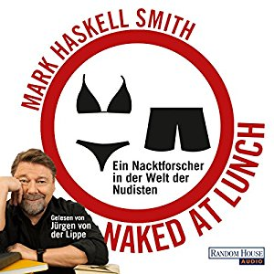 Mark Haskell Smith: Naked at Lunch: Ein Nacktforscher in der Welt der Nudisten
