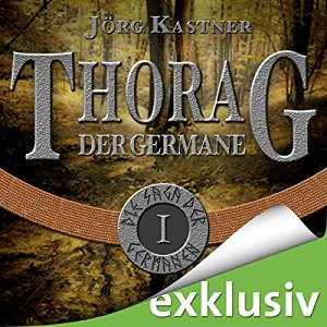 Jörg Kastner: Thorag der Germane (Die Saga der Germanen 1)
