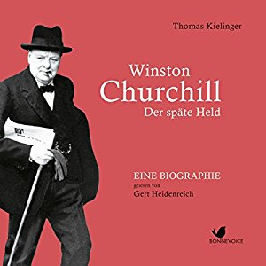 Thomas Kielinger: Winston Churchill: Der späte Held