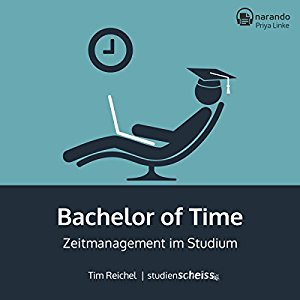 Tim Reichel: Bachelor of Time: Zeitmanagement im Studium