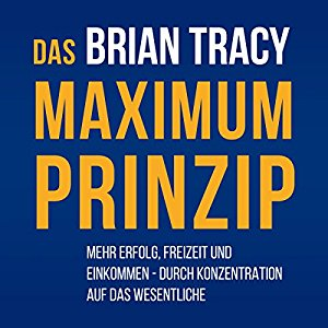 Brian Tracy: Das Maximum-Prinzip